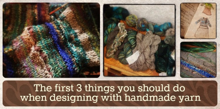 The first 3 things you should do when designing with handmade yarn