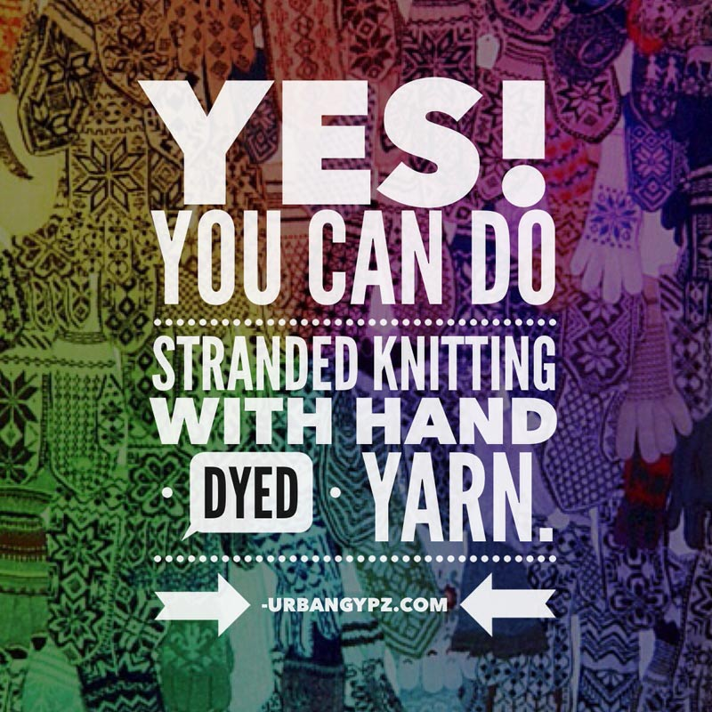 You can do stranded knitting with hand dyed yarn, here's how...