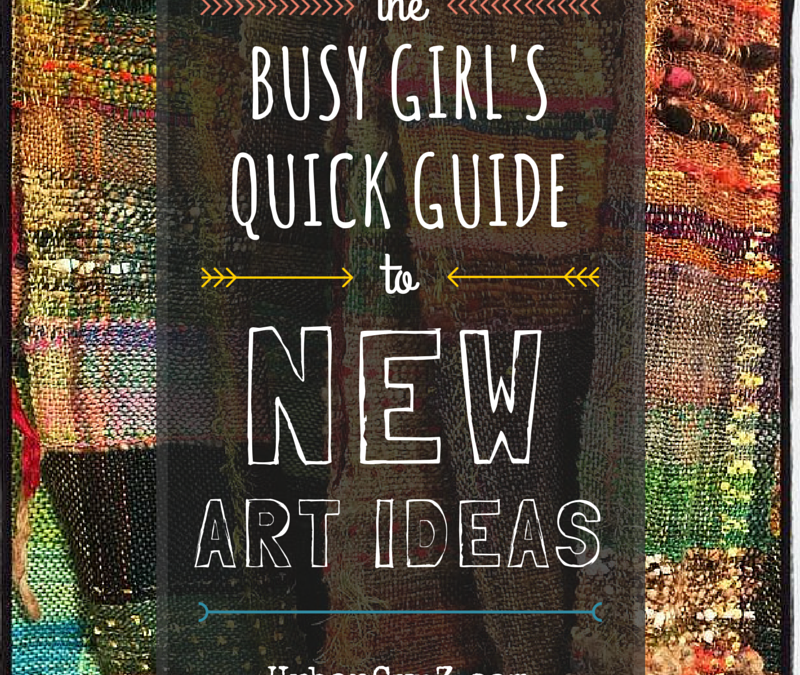 The Busy Girl's Quick Guide to New Art Ideas