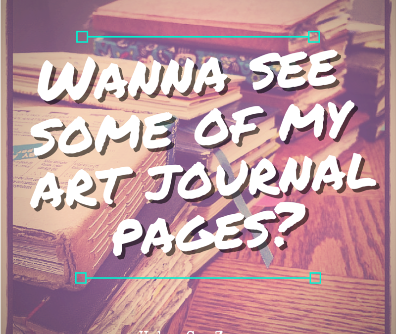 Wanna See Some Art Journal Pages?