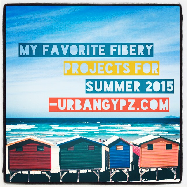 My Favorite Fibery Projects for Summer 2015