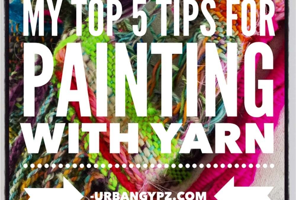 My Top 5 Tips for Painting with Yarn