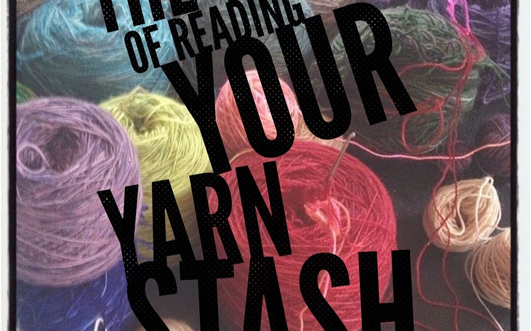 The Woo of Reading Your Yarn Stash
