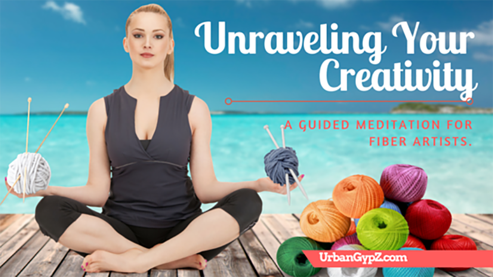 Unraveling Your Creativity: a guided meditation for fiber artists