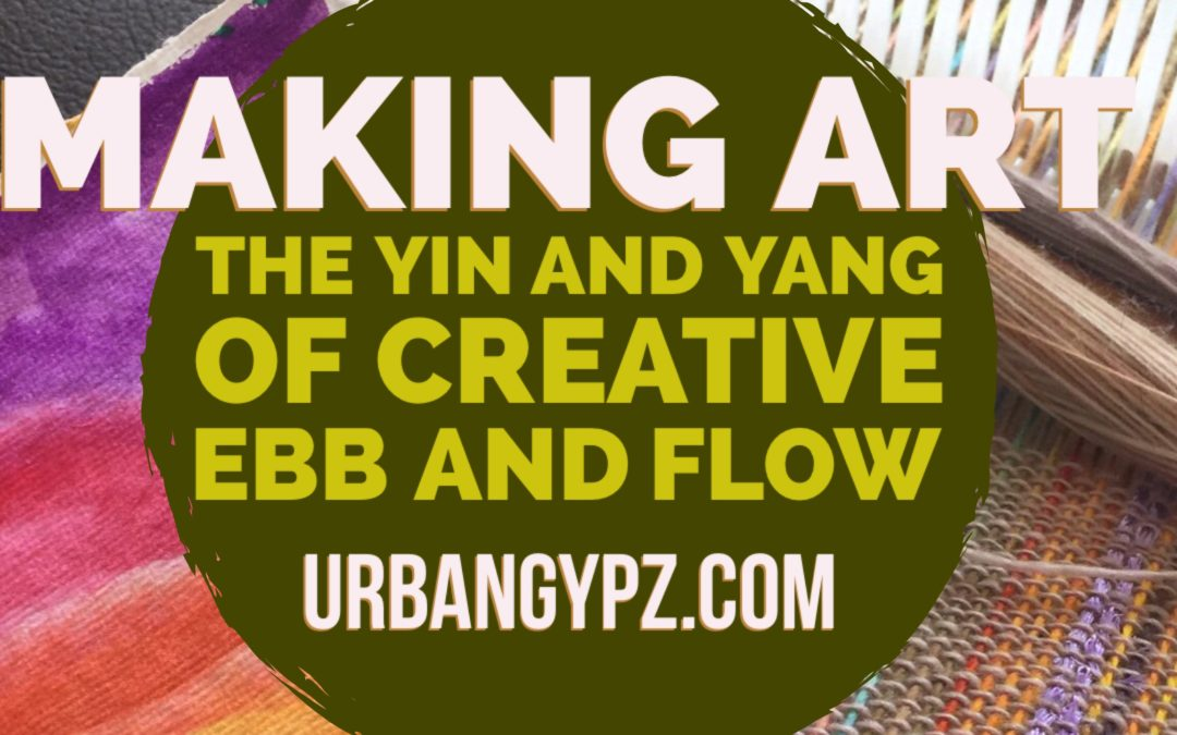 Making Art: The Yin and Yang of Creative Ebb and Flow
