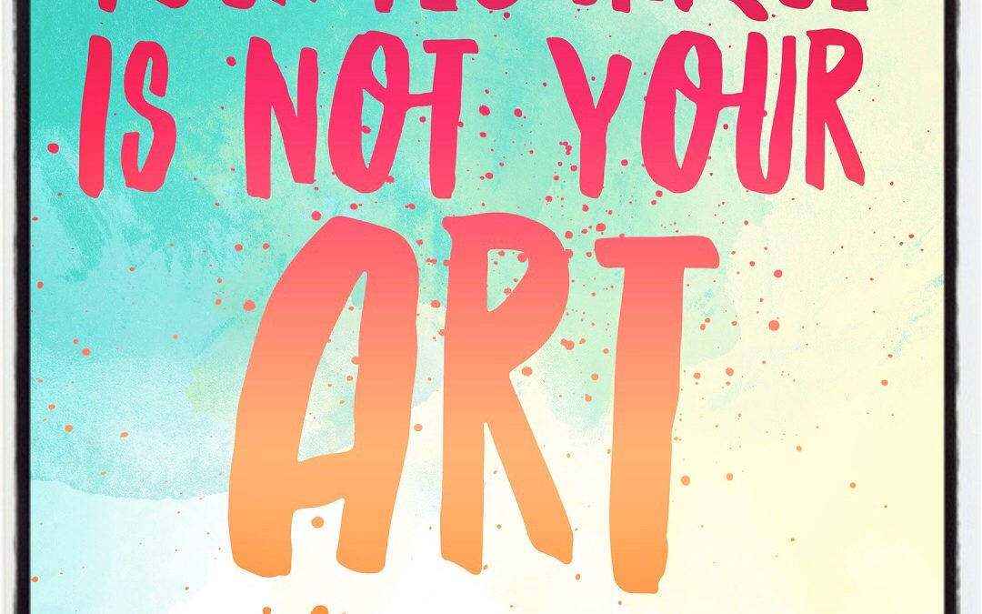 Your Art is Not Your Technique
