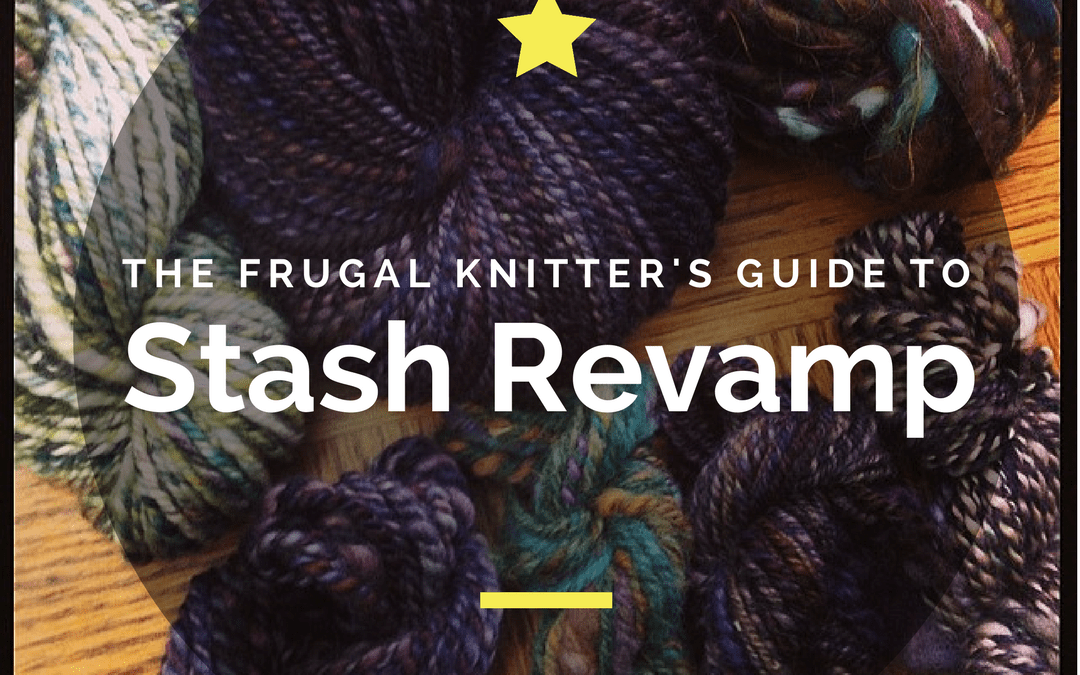 A Frugal Knitter's Guide to Stash Revamp