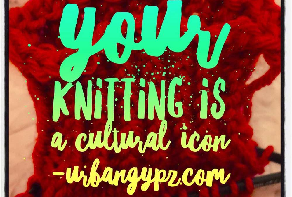 Your Knitting is a Cultural Icon
