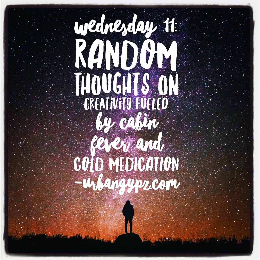 Wednesday 11 Random Thoughts On Creativity Fueled By